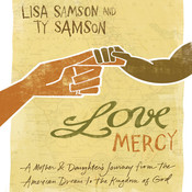 Love Mercy: A Mother and Daughters Journey from the American Dream to the Kingdom of God Audiobook, by Lisa Samson, Ty Samson