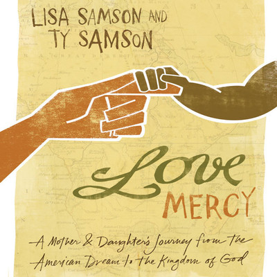 Love Mercy: A Mother and Daughters Journey from the American Dream to the Kingdom of God Audiobook, by Lisa Samson