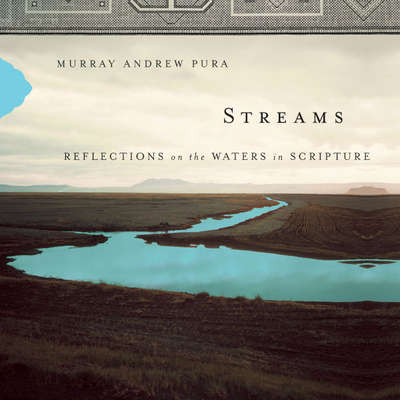 Streams: Reflections on the Waters in Scripture Audiobook, by Murray Andrew Pura