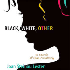 Black, White, Other: In Search of Nina Armstrong Audiobook, by Joan Steinau  Lester