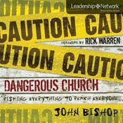 Dangerous Church: Risking Everything to Reach Everyone, by John Bishop