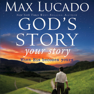 Gods Story, Your Story: When His Becomes Yours Audiobook, by Max Lucado
