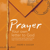 Prayer: Your Own Letter to God: A Practical Prayer Guide Inspired by the Major Motion Picture Letters to God, by André K. Dugger
