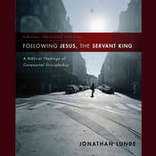 Following Jesus, the Servant King: A Biblical Theology of Covenantal Discipleship, by Jonathan Lunde