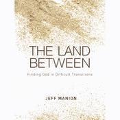 The Land Between: Finding God in Difficult Transitions Audiobook, by Jeff Manion
