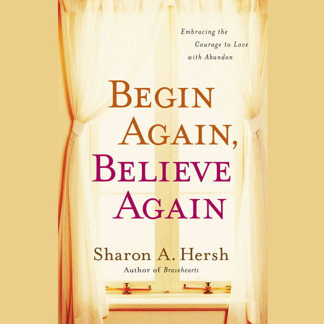 Printable Begin Again, Believe Again: Embracing the Courage to Love with Abandon Audiobook Cover Art