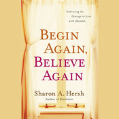 Begin Again, Believe Again: Embracing the Courage to Love with Abandon Audiobook, by Sharon A. Hersh