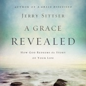 A Grace Revealed: How God Redeems the Story of Your Life Audiobook, by Jerry Sittser, Jerry L. Sittser