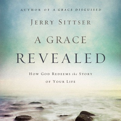 A Grace Revealed: How God Redeems the Story of Your Life Audiobook, by Jerry Sittser