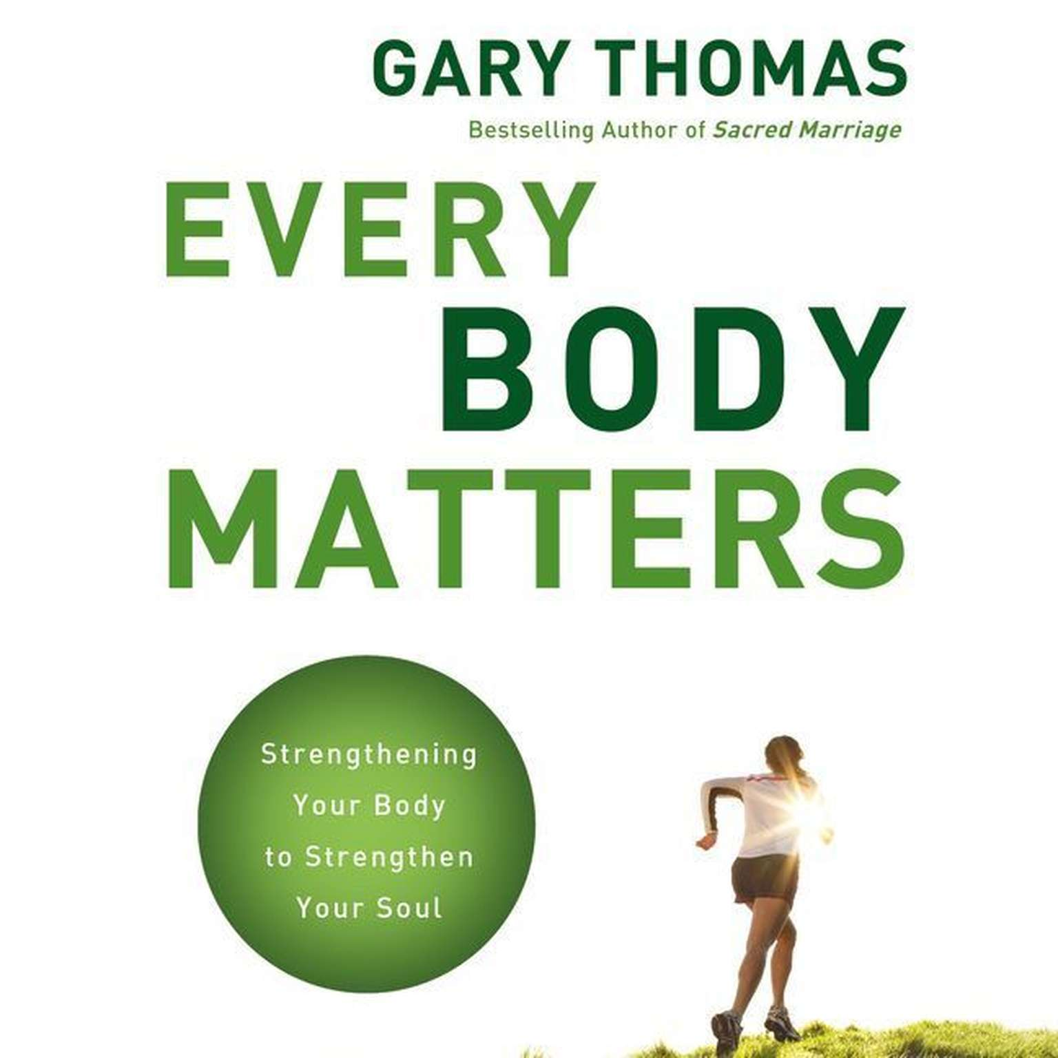 Printable Every Body Matters: Strengthening Your Body to Strengthen Your Soul Audiobook Cover Art