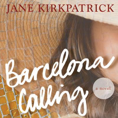 Barcelona Calling: A Novel Audiobook, by Jane Kirkpatrick