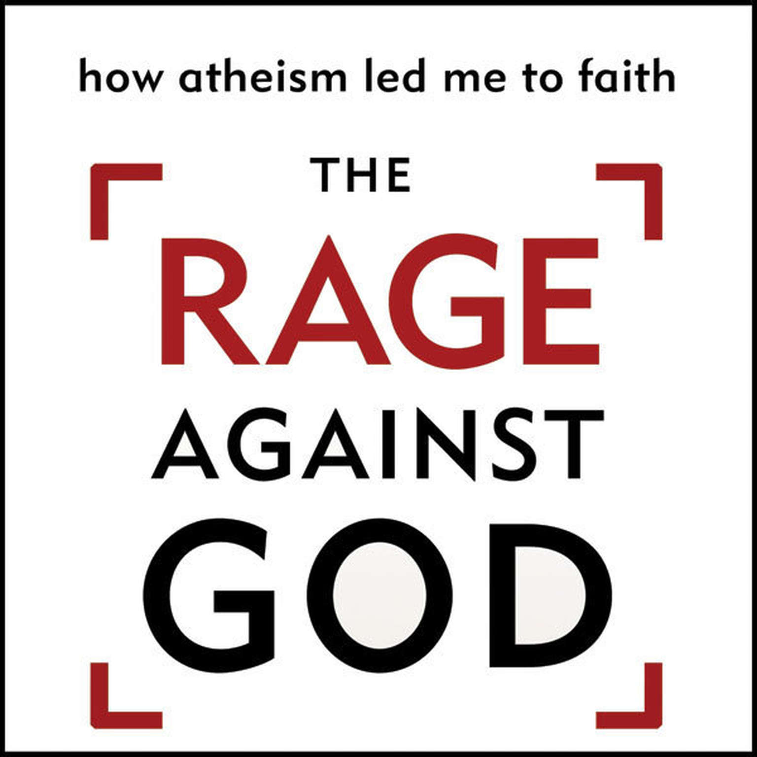 Printable The Rage Against God: How Atheism Led Me to Faith Audiobook Cover Art