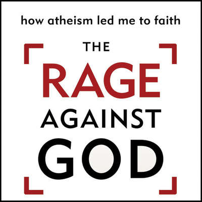 The Rage Against God: How Atheism Led Me to Faith Audiobook, by Peter Hitchens
