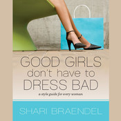 Good Girls Don't Have to Dress Bad: A Style Guide for Every Woman Audiobook, by Shari Braendel