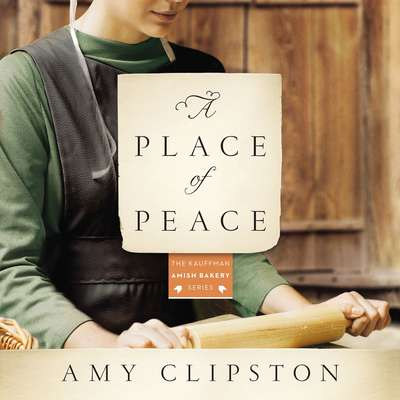 A Place of Peace: A Novel Audiobook, by Amy Clipston