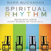 Spiritual Rhythm: Being with Jesus Every Season of Your Soul, by Mark Buchanan