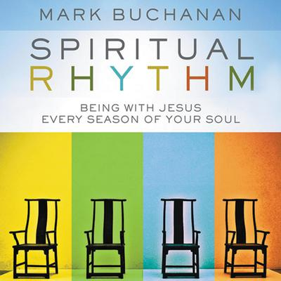 Spiritual Rhythm: Being with Jesus Every Season of Your Soul Audiobook, by Mark Buchanan