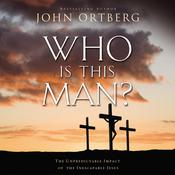 Who Is This Man?: The Unpredictable Impact of the Inescapable Jesus, by John Ortberg