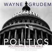 Politics - According to the Bible: A Comprehensive Resource for Understanding Modern Political Issues in Light of Scripture Audiobook, by Wayne Grudem, Wayne A. Grudem