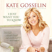 I Just Want You to Know: Letters to My Kids on Love, Faith, and Family, by Kate Gosselin, Jon and Kate Gosselin