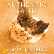 Authentic Faith: The Power of a Fire-Tested Life Audiobook, by Gary L. Thomas