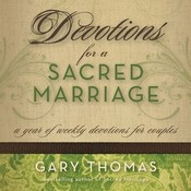 Devotions for a Sacred Marriage: A Year of Weekly Devotions for Couples, by Gary L. Thomas
