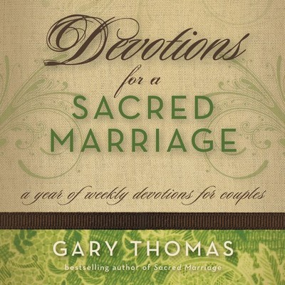 Devotions for a Sacred Marriage: A Year of Weekly Devotions for Couples Audiobook, by Gary Thomas