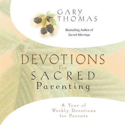 Devotions for Sacred Parenting: A Year of Weekly Devotions for Parents Audiobook, by Gary L. Thomas
