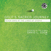 Golfs Sacred Journey: Seven Days at the Links of Utopia, by David L. Cook