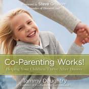 Co-Parenting Works!: Helping Your Children Thrive after Divorce, by Tammy G. Daughtry