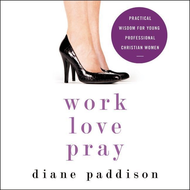 Printable Work, Love, Pray: Practical Wisdom for Young Professional Christian Women Audiobook Cover Art