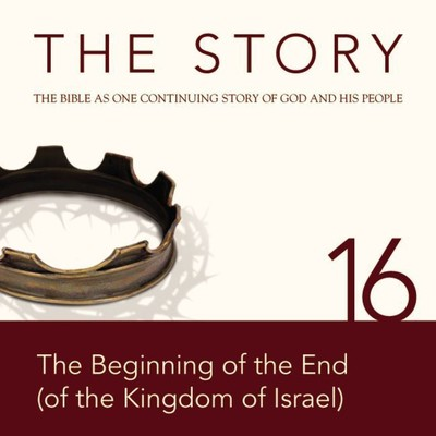 NIV, The Story: Chapter 16 - The Beginning of the End (of the Kingdom of Israel), Audio Download Audiobook, by Zondervan