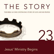 NIV, The Story: Chapter 23 - Jesus Ministry Begins, Audio Download, by Zondervan, Zondervan