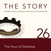NIV, The Story: Chapter 26 - The Hour of Darkness, Audio Download, by Zondervan, Zondervan