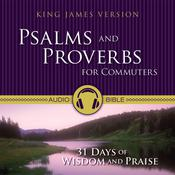 KJV, Psalms and Proverbs for Commuters, Audio Download: 31 Days of Praise and Wisdom from the King James Version Bible, by Zondervan