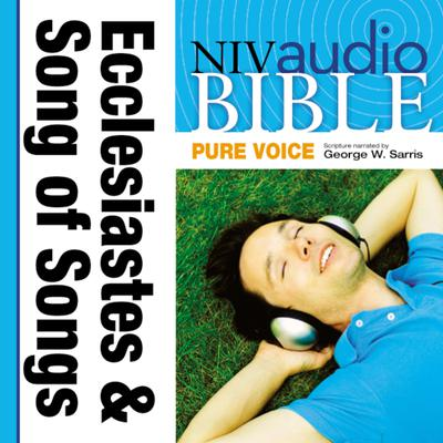 NIV, Audio Bible, Pure Voice: Ecclesiastes and Song of Songs, Audio Download (Narrated by George W. Sarris) Audiobook, by Zondervan