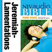 NIV, Audio Bible, Pure Voice: Jeremiah and Lamentations, Audio Download (Narrated by George W. Sarris): Jeremiah and Lamentations Audiobook, by Zondervan