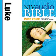 NIV, Audio Bible, Pure Voice: Luke, Audio Download (Narrated by George W. Sarris) Audiobook, by Author Info Added Soon
