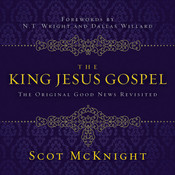 The King Jesus Gospel: The Original Good News Revisited, by Scot McKnight