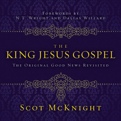 The King Jesus Gospel: The Original Good News Revisited Audiobook, by Scot McKnight