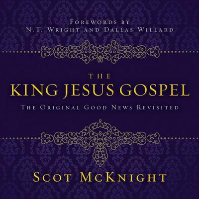 The King Jesus Gospel: The Original Good News Revisited Audiobook, by Scot McKnight