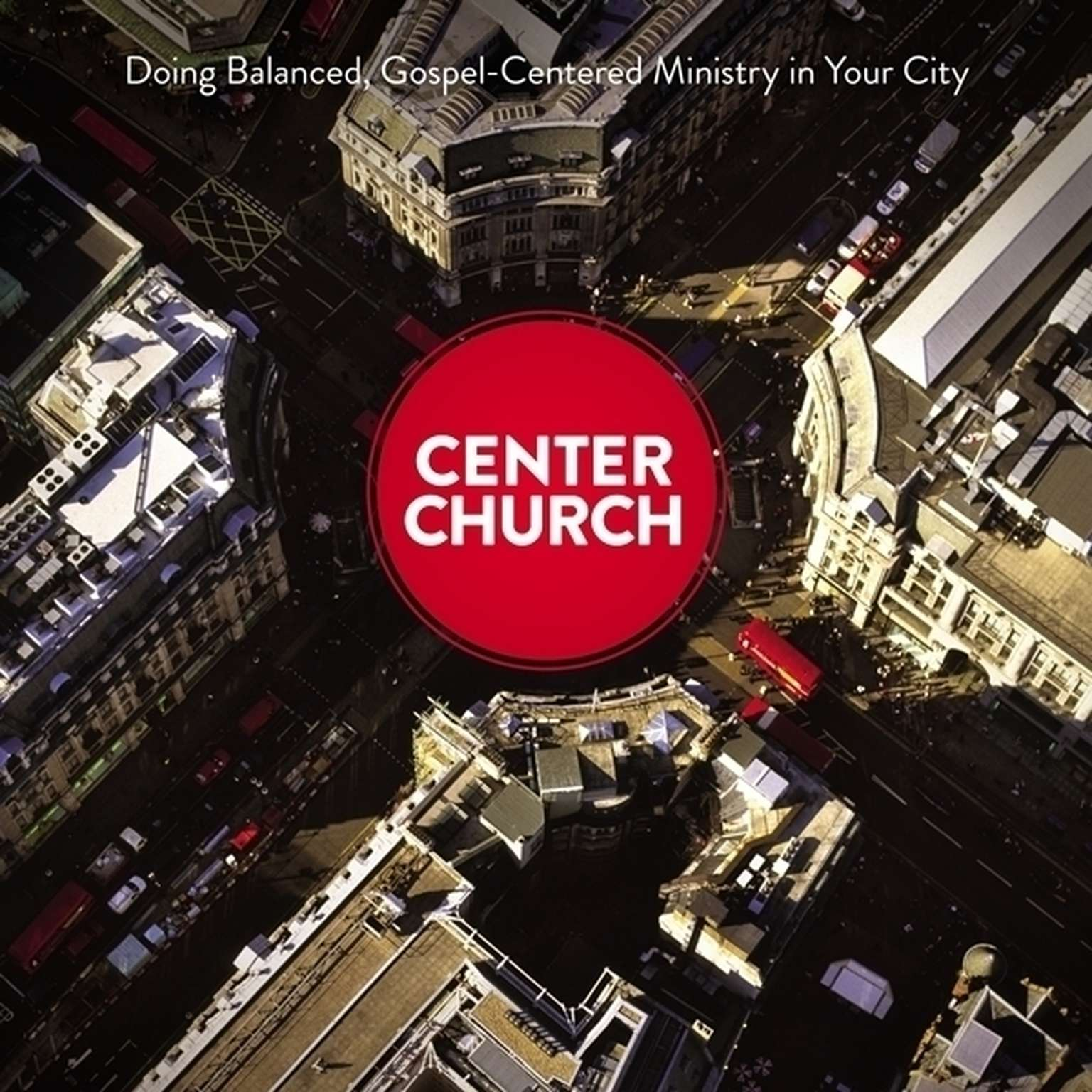 Printable Center Church: Doing Balanced, Gospel-Centered Ministry in Your City Audiobook Cover Art