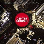 Center Church: Doing Balanced, Gospel-Centered Ministry in Your City, by Timothy Keller