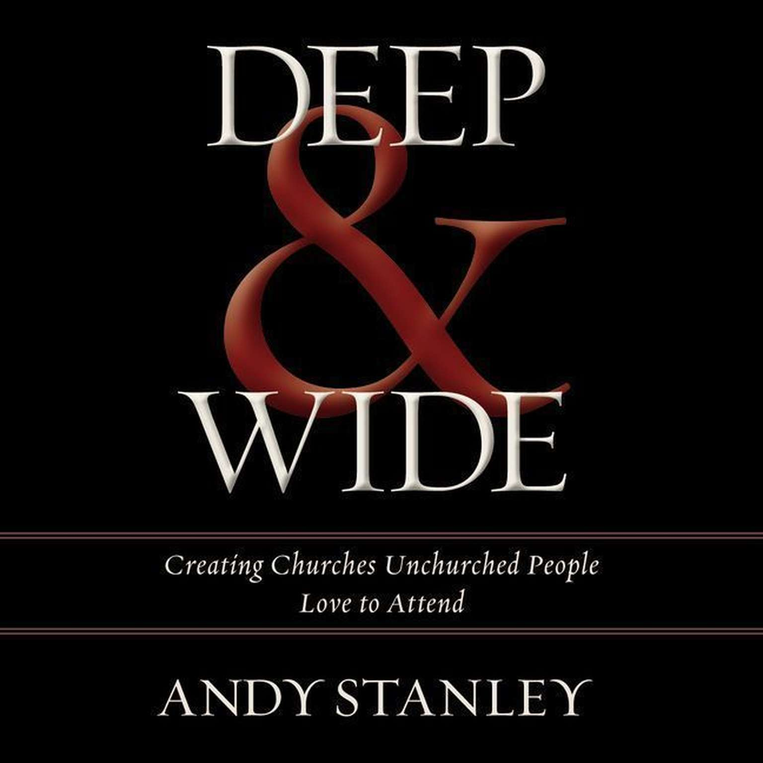 Printable Deep and   Wide: Creating Churches Unchurched People Love to Attend Audiobook Cover Art