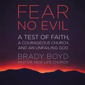 Fear No Evil: A Test of Faith, a Courageous Church, and an Unfailing God Audiobook, by Brady Boyd