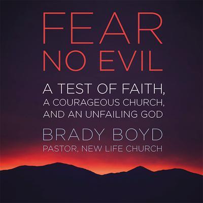 Fear No Evil: A Test of Faith, a Courageous Church, and an Unfailing God Audiobook, by Brady Boyd