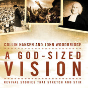 A God-Sized Vision: Revival Stories that Stretch and Stir Audiobook, by Collin Hansen, John  D. Woodbridge, John Woodbridge