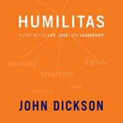 Humilitas: A Lost Key to Life, Love, and Leadership, by John Dickson