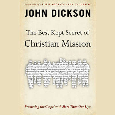 The Best Kept Secret of Christian Mission: Promoting the Gospel with More Than Our Lips Audiobook, by John Dickson