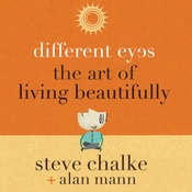 Different Eyes: The Art of Living Beautifully Audiobook, by Steve Chalke, Alan Mann